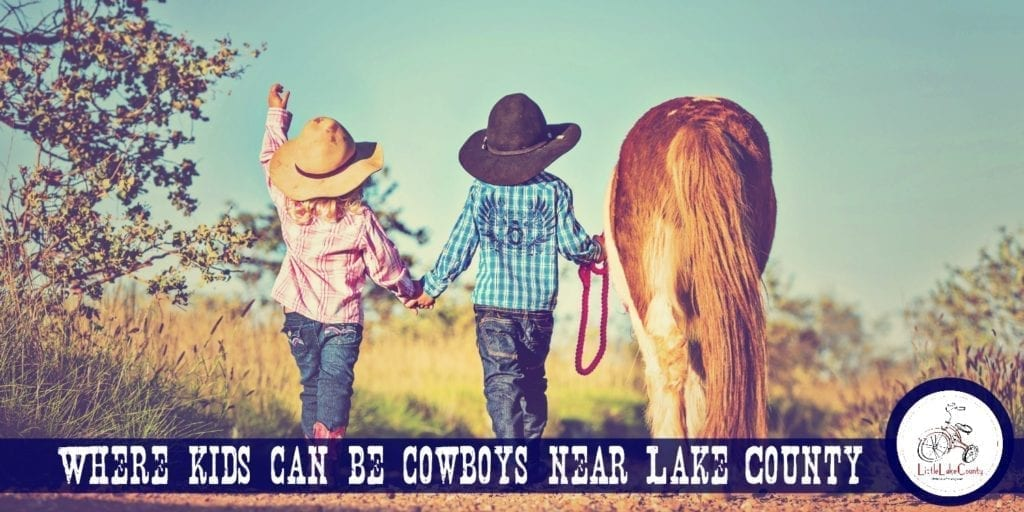 Where Kids can be Cowboys and Cowgirls Near Lake County