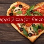Try a heart-shaped pizza for Valentine's Day